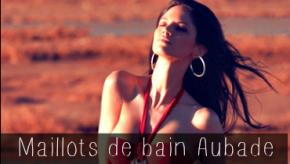 Maillot de bain Aubade femme : notre sélection chic et sexy pour un été ravageur